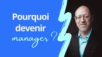 Pourquoi devenir gestionnaire?