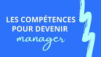 Les compétences pour être un bon gestionnaire